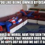 Comic Book Week! | DO YOU LIKE BEING OWNED BY DISNEY? COULD BE WORSE. HAVE YOU SEEN THE CRAP MOVIES THAT WARNER BROS MAKE THE DC GUYS DO? NO BRO WE GOT IT GOOD | image tagged in super hero breakroom | made w/ Imgflip meme maker