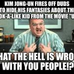 "Kim Jong-un hides fantasies about UP kid what the hell is wrong with you people | KIM JONG-UN FIRES OFF DUDS TO HIDE HIS FANTASIES ABOUT THE LOOK-A-LIKE KID FROM THE MOVIE ""UP""! WHAT THE HELL IS WRONG WITH YOU PEOPLE!? 