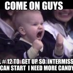 Hockey baby | COME ON GUYS TELL # 12 TO  GET UP SO  INTERMISSION CAN START  I NEED MORE CANDY | image tagged in hockey baby | made w/ Imgflip meme maker