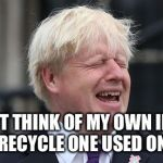 Boris Johnson | I CAN'T THINK OF MY OWN INSULT SO RECYCLE ONE USED ON ME | image tagged in boris johnson | made w/ Imgflip meme maker