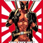 Deadpool Pick Up Lines Meme | I TOOK A TRIP TO THE VIRGIN ISLANDS ONCE NOW THEY JUST CALL IT THE ISLANDS | image tagged in memes,deadpool pick up lines | made w/ Imgflip meme maker