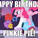 IT'S PINKIE PIE'S BIRTHDAY TODAY! (May 3rd) Perfect start to My Little Pony meme week, a xanderbrony event May 3rd-May 9th! | HAPPY BIRTHDAY PINKIE PIE! | image tagged in pinkie pie's party cannon explosion,memes,my little pony,my little pony meme week,xanderbrony,happy birthday | made w/ Imgflip meme maker