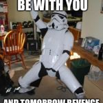 Star Wars Fan | MAY THE FORTH BE WITH YOU AND TOMORROW REVENGE OF THE FIFTH | image tagged in star wars fan | made w/ Imgflip meme maker