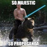 jedi putin | SO MAJESTIC SO PROPOGANDA | image tagged in jedi putin | made w/ Imgflip meme maker