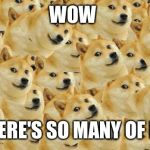Multi Doge Meme | WOW THERE'S SO MANY OF ME | image tagged in memes,multi doge | made w/ Imgflip meme maker