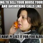 Wrong Number Rita Meme | TRYING TO SELL YOUR HOUSE YOURSELF AND ANSWERING CALLS LIKE: JUST HAVE PJ LIST IT FOR YOU ALREADY! | image tagged in memes,wrong number rita | made w/ Imgflip meme maker