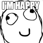 Derp Meme | I'M HAPPY | image tagged in memes,derp | made w/ Imgflip meme maker