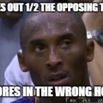 Questionable Strategy Kobe Meme | JUKES OUT 1/2 THE OPPOSING TEAM SCORES IN THE WRONG HOOP | image tagged in memes,questionable strategy kobe | made w/ Imgflip meme maker