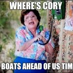 6 Callers Ahead of Us Jimmy | WHERE'S CORY SIX BOATS AHEAD OF US TIMMY | image tagged in 6 callers ahead of us jimmy | made w/ Imgflip meme maker