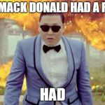Gangnam Style PSY Meme | OLD MACK DONALD HAD A FARM HAD | image tagged in memes,gangnam style psy | made w/ Imgflip meme maker