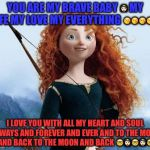Merida Brave Meme | YOU ARE MY BRAVE BABY  | image tagged in memes,merida brave | made w/ Imgflip meme maker