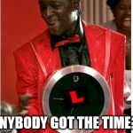 Flavor Flav Meme | ANYBODY GOT THE TIME? | image tagged in memes,flavor flav | made w/ Imgflip meme maker