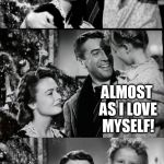 It's A Wonderful Life | OH, I LOVE BOTH SO MUCH! ALMOST AS I LOVE MYSELF! | image tagged in it's a wonderful life | made w/ Imgflip meme maker