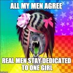 Scene Wolf Meme | REAL MEN STAY DEDICATED TO ONE GIRL ALL MY MEN AGREE | image tagged in memes,scene wolf | made w/ Imgflip meme maker