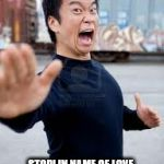 Angry Asian Meme | STOP! IN NAME OF LOVE, BEFORE YOU BREAK MY HEART | image tagged in memes,angry asian | made w/ Imgflip meme maker