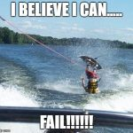 Nailed It Meme | I BELIEVE I CAN..... FAIL!!!!!! | image tagged in memes,nailed it | made w/ Imgflip meme maker