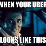 Legal Bill Murray Meme | WHEN YOUR UBER LOOKS LIKE THIS | image tagged in memes,legal bill murray | made w/ Imgflip meme maker