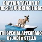 DONKEY ON A BOAT | CAPTAIN TAYLOR OF THE S.S. NUCKING FIGGER WITH SPECIAL APPEARANCES BY JODI & STELLA | image tagged in donkey on a boat | made w/ Imgflip meme maker