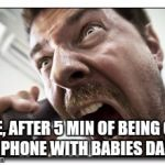 Shouter Meme | ME, AFTER 5 MIN OF BEING ON THE PHONE WITH BABIES DADDY. | image tagged in memes,shouter | made w/ Imgflip meme maker