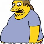 Comic Book Guy Meme | HILLARY?! WORST CANDIDATE EVER | image tagged in memes,comic book guy | made w/ Imgflip meme maker