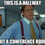 That Would Be Great Meme | THIS IS A HALLWAY NOT A CONFERENCE ROOM | image tagged in memes,that would be great | made w/ Imgflip meme maker