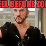 Kneel before General Zod! | KNEEL BEFORE ZOD!!! | image tagged in general zod,superman,kryptonite,lex luthor,clark kent,krypton | made w/ Imgflip meme maker