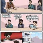 Boardroom Meeting Suggestion Meme | WE NEED TO SAVE MONEY, GIVE ME SOME IDEAS! CUT DOWN ON FRINGE BENEFITS REDUCE STAFF OPEN WINDOWS BEFORE THROWING PEOPLE OUT OF THEM | image tagged in memes,boardroom meeting suggestion | made w/ Imgflip meme maker
