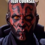 Darth Maul Meme | KILLS JEDI ON JEDI COUNSEL KILLED BY PADAWAN | image tagged in memes,darth maul | made w/ Imgflip meme maker