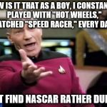"Go Speed Racer Go! | HOW IS IT THAT AS A BOY, I CONSTANTLY PLAYED WITH ""HOT WHEELS,"" WATCHED ""SPEED RACER,"" EVERY DAY... ...BUT FIND NASCAR RATHER DULL ?? 