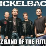 Nickleback Meme | JAZZ BAND OF THE FUTURE | image tagged in memes,nickleback | made w/ Imgflip meme maker