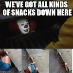 Pennywise and Snacks | WE'VE GOT ALL KINDS OF SNACKS DOWN HERE | image tagged in pennywise in sewer | made w/ Imgflip meme maker