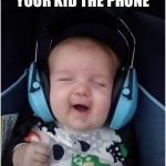 Jammin Baby Meme | WHEN YOU GIVE YOUR KID THE PHONE | image tagged in memes,jammin baby | made w/ Imgflip meme maker