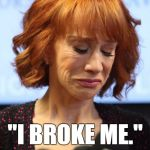 "Kathy Griffin Crying | ""I BROKE ME."" 