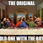 The Last Supper | THE ORIGINAL COLD ONE WITH THE BOYS | image tagged in the last supper | made w/ Imgflip meme maker