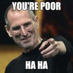 Steve Jobs Meme | YOU'RE POOR HA HA | image tagged in memes,steve jobs | made w/ Imgflip meme maker