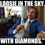 "Well That Escalated Quickly Meme | ""LOOSIE IN THE SKY... WITH DIAMONDS."" 