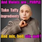 Dr Evil - Roses are red, Violets are Purple RHYME | Rose  are  red stir,  pull ! And  Violets  are ... PURPLE Take  Taffy ingredients And  mix,  boil, | image tagged in memes,dr evil,roses are red,impossible | made w/ Imgflip meme maker