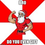 Jersey Santa Meme | BRO DO YOU EVEN GIFT | image tagged in memes,jersey santa | made w/ Imgflip meme maker