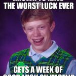 Good Luck Brian - 6/18 to 6/25 - a RebellingFromRebellion event | KNOWN TO HAVE THE WORST LUCK EVER GETS A WEEK OF GOOD LUCK ON IMGFLIP | image tagged in good luck brian | made w/ Imgflip meme maker