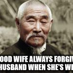 Men, remember: when you marry your Miss Right, make sure her first name is not Always | A GOOD WIFE ALWAYS FORGIVES HER HUSBAND WHEN SHE'S WRONG | image tagged in wise man,marriage,arguments,forgiveness | made w/ Imgflip meme maker