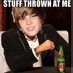 The Most Interesting Justin Bieber Meme | I DON'T ALWAYS GET STUFF THROWN AT ME OH WAIT YES I DO | image tagged in memes,the most interesting justin bieber | made w/ Imgflip meme maker
