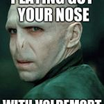 Voldemort | PLAYING GOT YOUR NOSE WITH VOLDEMORT | image tagged in voldemort | made w/ Imgflip meme maker