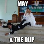 Afraid of Marriage | MAY & THE DUP | image tagged in afraid of marriage | made w/ Imgflip meme maker