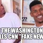 "Fake News | WHEN THE WASHINGTON POST CALLS CNN ""FAKE NEWS."" 