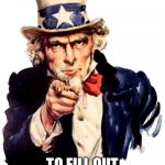 Uncle Sam Meme | I WANT YOU TO FILL OUT YOUR FDA REPORT | image tagged in memes,uncle sam | made w/ Imgflip meme maker