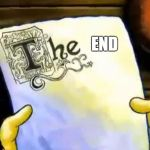 spongebob essay | END | image tagged in spongebob essay | made w/ Imgflip meme maker