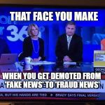 CNN Sad | THAT FACE YOU MAKE WHEN YOU GET DEMOTED FROM 'FAKE NEWS' TO 'FRAUD NEWS' | image tagged in cnn sad | made w/ Imgflip meme maker