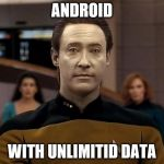 Star trek data | ANDROID WITH UNLIMITID DATA | image tagged in star trek data | made w/ Imgflip meme maker