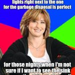 Sheltering Suburban Mom Meme | Having the switch for the kitchen lights right next to the one for the garbage disposal is perfect for those nights when I'm not sure if I w | image tagged in memes,sheltering suburban mom | made w/ Imgflip meme maker