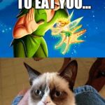 Grumpy Cat Does Not Believe Meme | I BELIEVE THAT NO ONE'S GOING TO EAT YOU... EXCEPT FOR ME | image tagged in memes,grumpy cat does not believe,grumpy cat | made w/ Imgflip meme maker